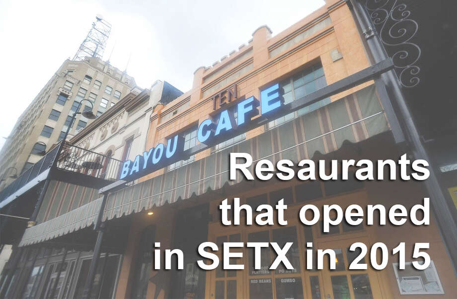 The year 2015 saw a surge of locally owned restaurants serving up gourmet fare. See those places, as well as other franchises, that made their debut in Southeast Texas last year.