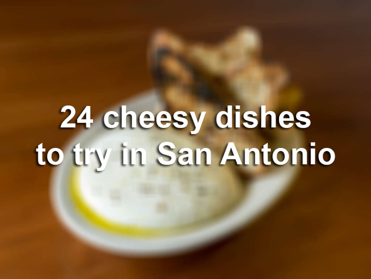 These 24 cheesy dishes at San Antonio restaurants that go beyond the pizza, the burgers and - gasp! - even the nachos.