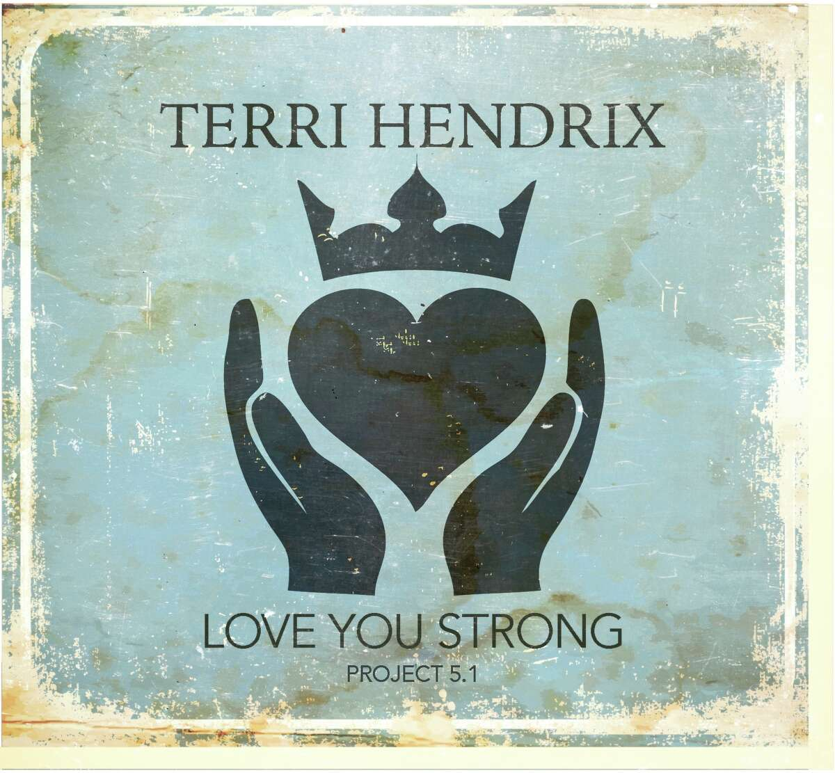 """Cover of singer-songwriter Terri Hendrix's new project, """"Love You Strong,"""" the first part of Project 5 -- four albums and an autobiography to be released in 2016."""