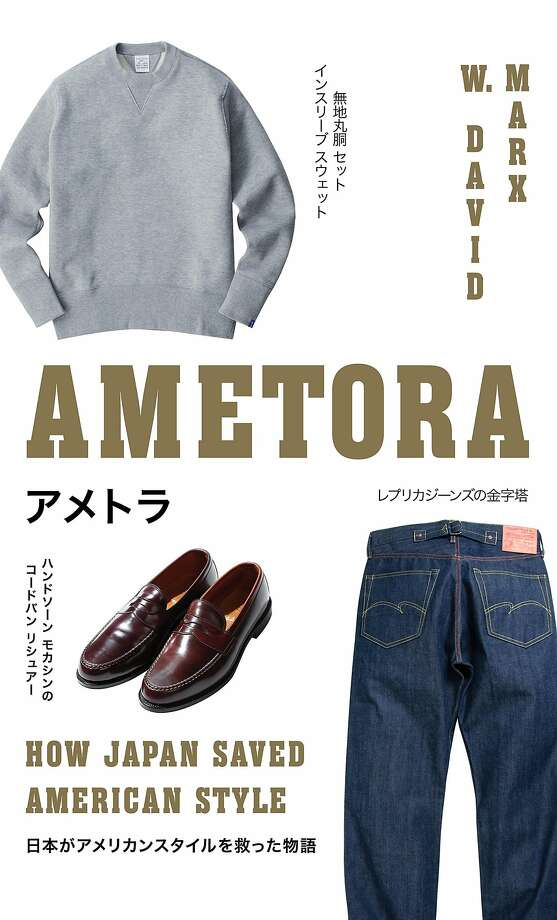 "W. David Marx's book ""Ametora: How Japan Saved American Style,"" offers a compelling look at Japan's 20th century embrace, internalization, perfection and ultimate export of American style. Photo: Basic Books"