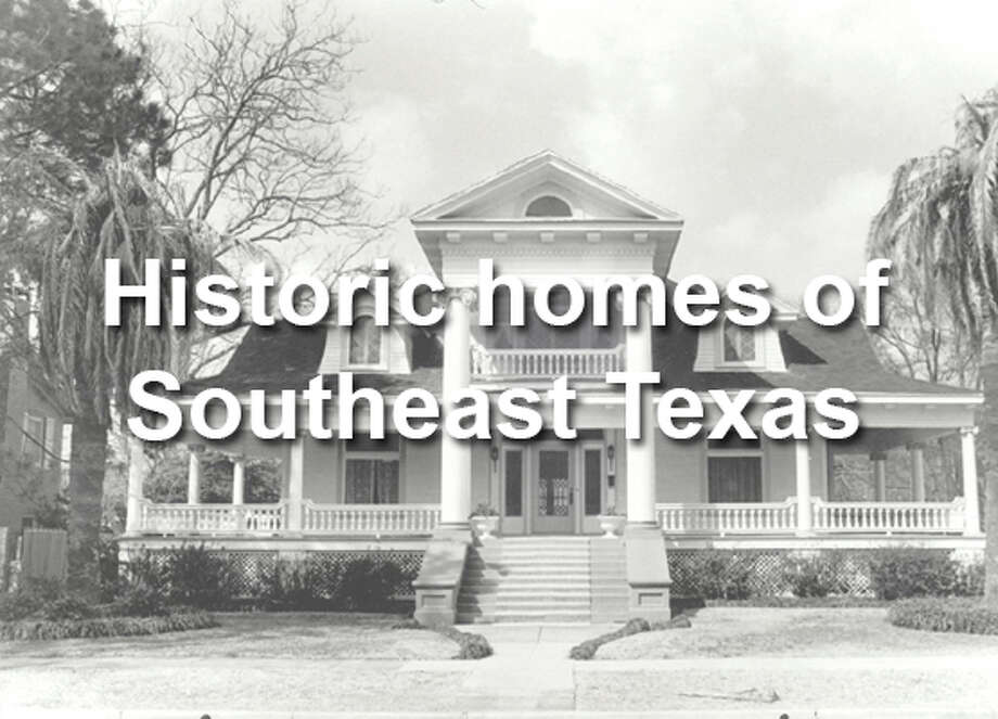 Click through the slides to see historic homes in Southeast Texas,  some still standing and others long gone.