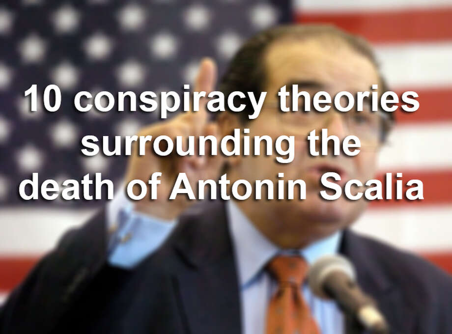 The death of U.S. Supreme Court Justice Antonin Scalia at a West Texas ranch on Saturday has sent the political world into a tailspin. These are the 10 conspiracy theories surrounding the death of Antonin Scalia in West Texas. Photo: Photo Illustration