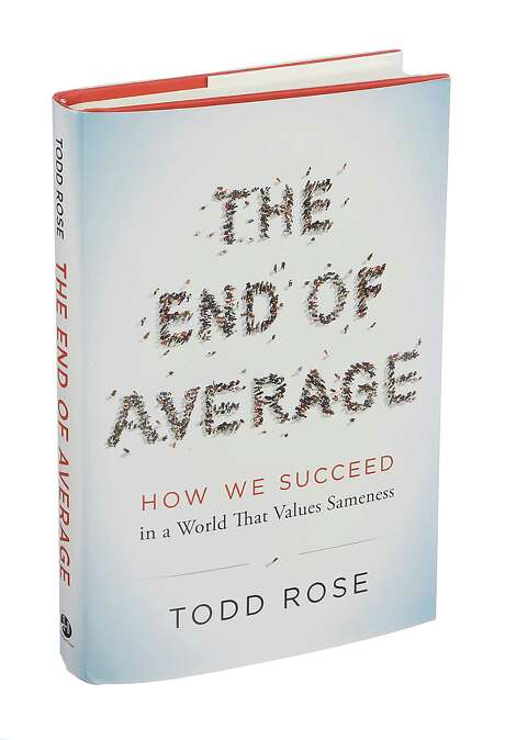 "The cover of é¢â'Å""The End of Average: How We Succeed in a World That Values Samenessé¢â' written by Todd Rose and published by HarperOne, in New York, Jan. 18, 2016. Rose warns against conclusions drawn from large populations, arguing that they rarely account for important personal variations. (Sonny Figueroa/The New York Times) Photo: SONNY FIGUEROA, STF / NYTNS"