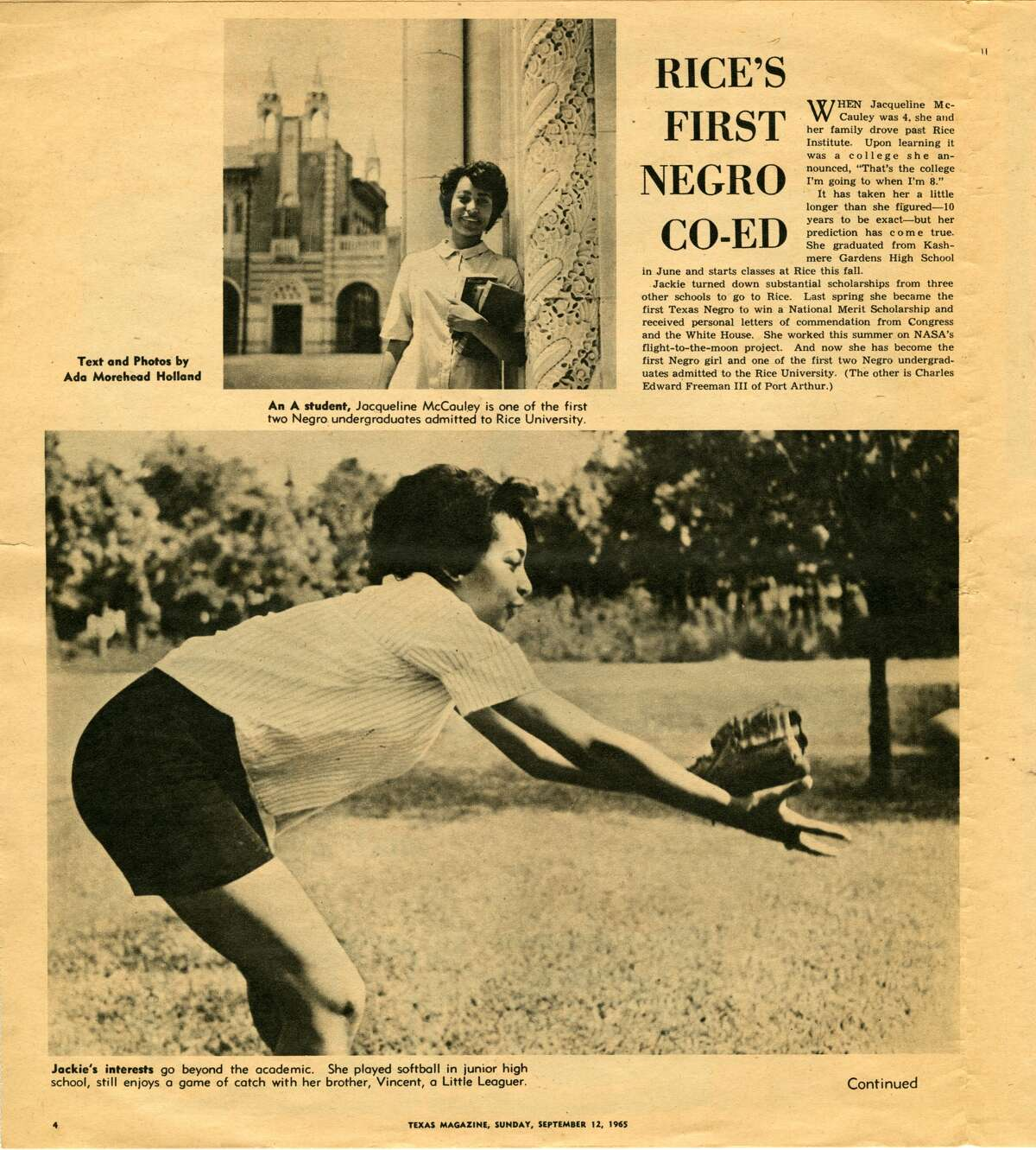 Jacqueline McCauley was the first black woman admitted to Rice University. She started school there in 1965,according to Rice archives.