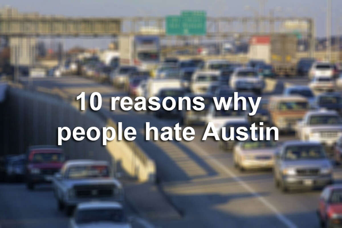 Scroll through the slideshow for 10 reasons to hate Austin other than their breakfast taco arrogance.