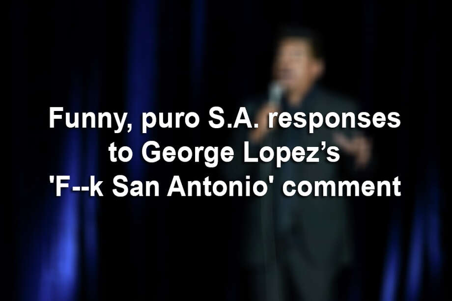 George Lopez had some mean words for San Antonio during the Seattle stop in the Comedy Get Down tour.Here are San Antonio's and the Internet's funniest responses. Photo: Danny Zaragoza / LAREDO MORNING TIMES