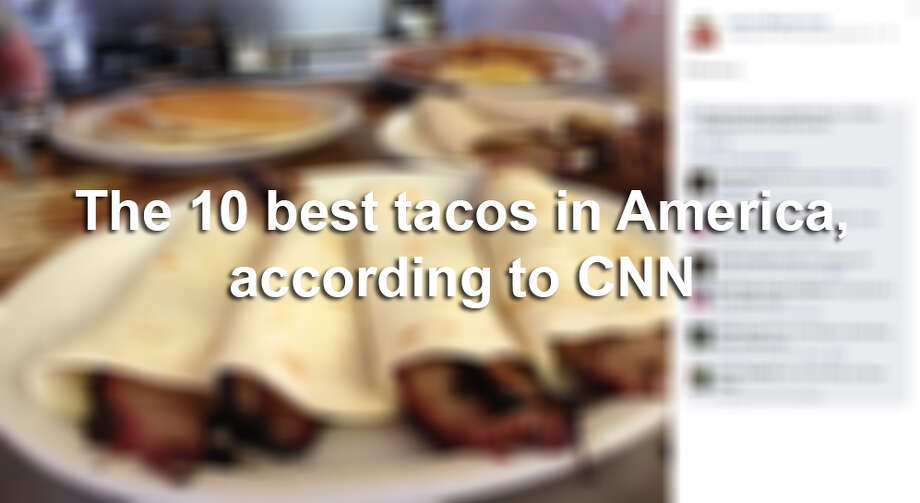The 10 best tacos in America, according to CNN Photo: Facebook Screenshot
