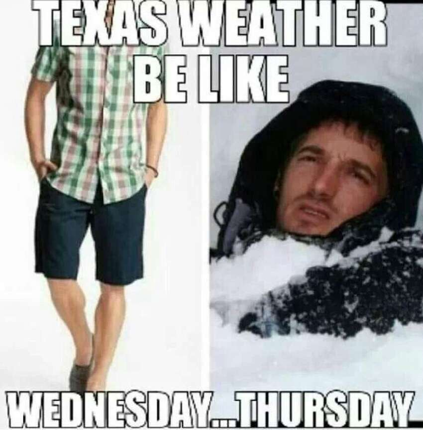 These Internet memes sum up how unpredictable Texas weather can be. ViaPinterest