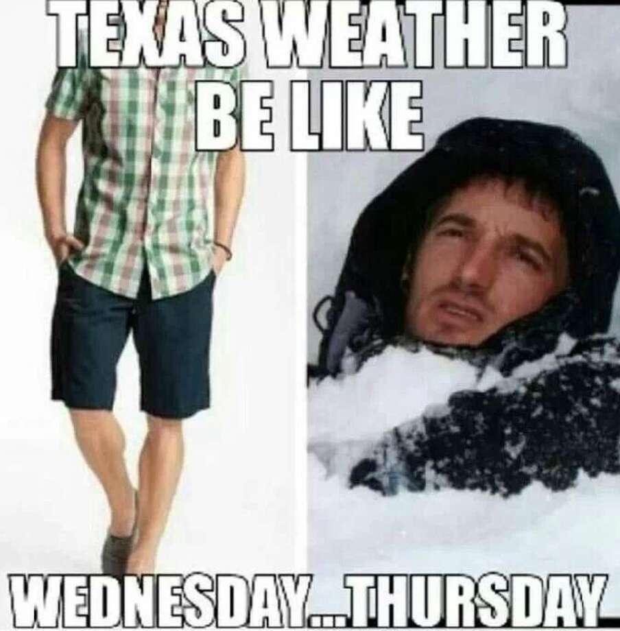 These Internet memes sum up how unpredictable Texas weather can be. ViaPinterest Photo: Meme Generator, Tumblr, QuickMeme