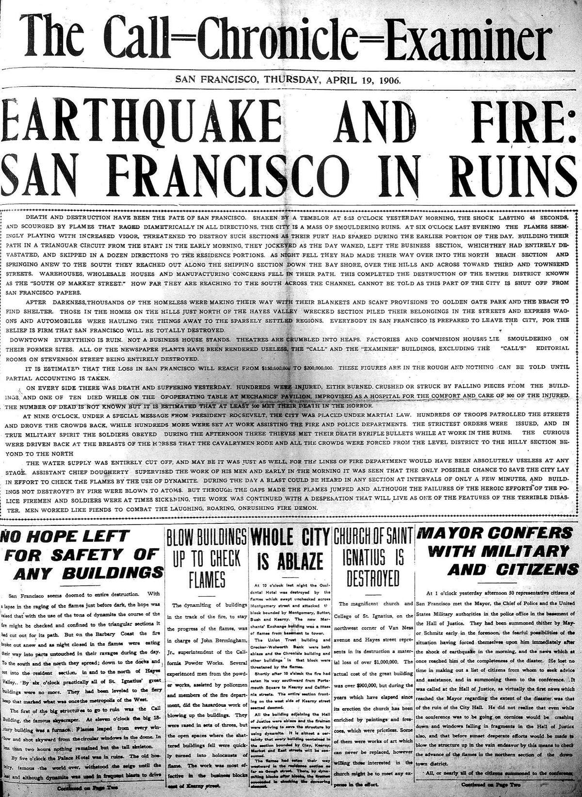 """April 19, 1906 � """"Death and destruction have been the fate of San Francisco."""" So reads the lead sentence in the Call-Chronicle-Examiner (a rare collaboration of the city's newspapers) a day after a massive earthquake devastates the Bay Area region. As many as 3,000 people die as a direct or indirect result of the quake, tens of thousands of buildings are ruined and more than 200,000 are left homeless."""