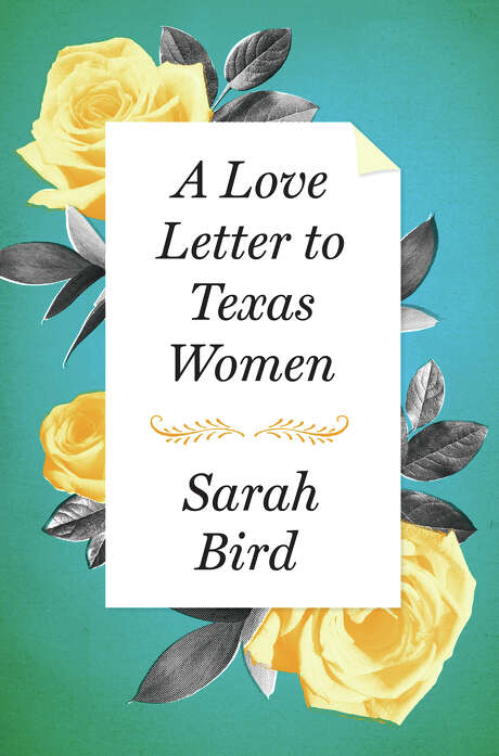 """A Love Letter to Texas Women"" by Sarah Bird Photo: Courtesy Photo"