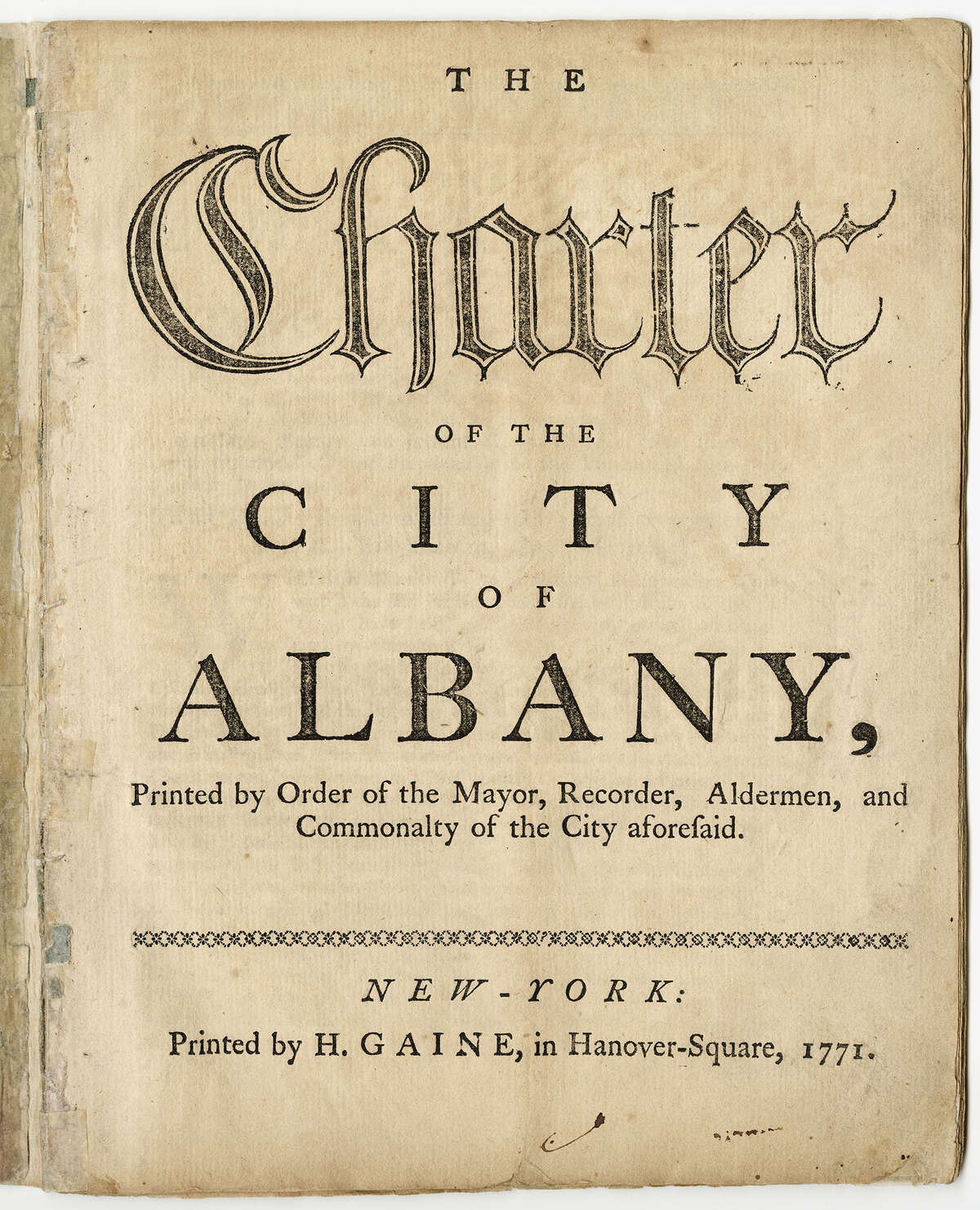 The Charter of the City of Albany Frontispiece Printed by H.Gaine, in Hanover-Square 1771 Albany Institute of History & Art Library, CF530B1F23num97 DI 948