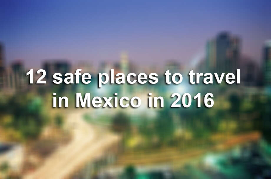 Here are 12 spots in Mexico that are safe to visit — meaning that there is no current travel advisory warning, according to the U.S. State Department.