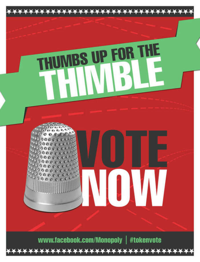 """This image provided by Hasbro shows a poster encouraging people to vote for the thimble gamepiece. Makers of the classic game Monopoly want players to """"take a chance"""" on a new token. In an effort to jazz up the board game, which debuted around 1935, Hasbro announced Wednesday, Jan. 9, 2013, it is holding a Facebook contest to eliminate one of the eight classic tokens and introduce a new one that will be decided on by a Facebook vote. (AP Photo/Hasbro) / Hasbro"""