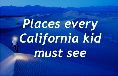 Bucket list: 41 places every California kid should visit before growing up