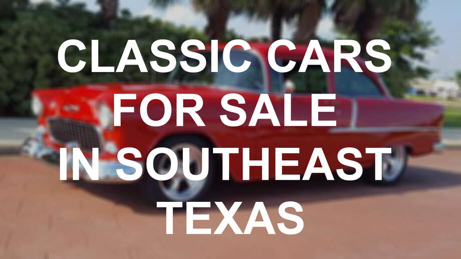 Classic cars for sale in Southeast Texas Photo: Southeasttexas.com