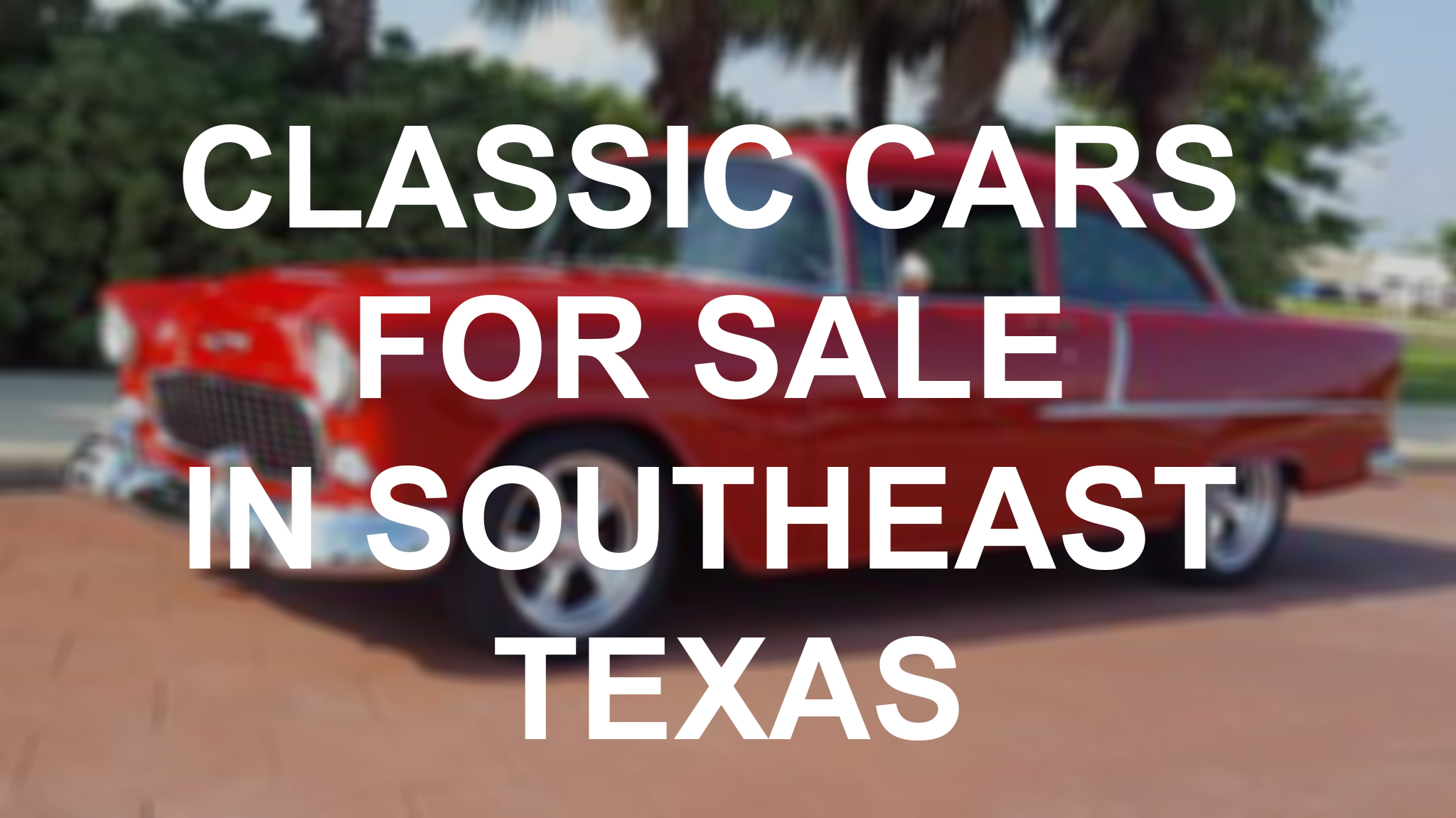 Classic cars for sale in Southeast Texas: June 2016 - Beaumont ...