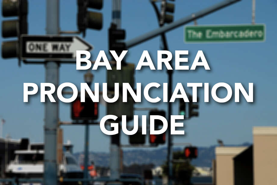 You're saying it wrong! How to pronounce Bay Area landmarks, streets and towns