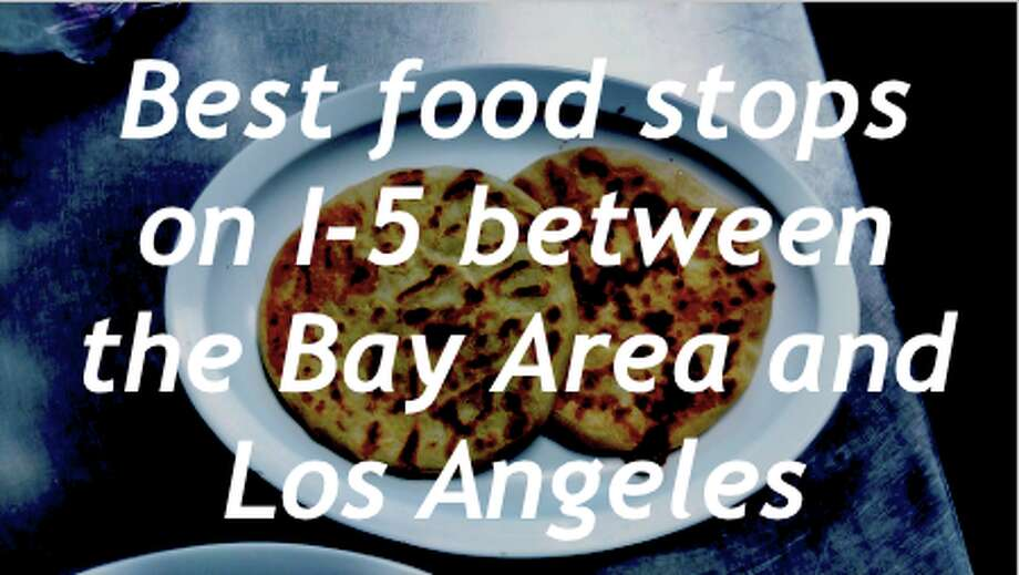 Best food stops on I-5 between the Bay Area and Los Angeles