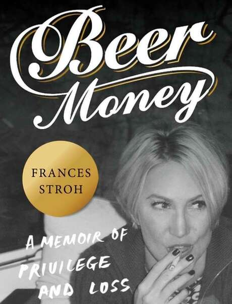 """Frances Stroh wrote """"Beer Money: A Memoir of Privilege and Loss."""""""