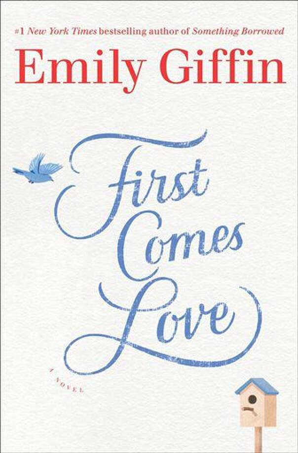"This book cover image released by Ballantine Books shows, ""First Comes Love,"" by Emily Giffin. (Ballantine Books via AP) Photo: HONS"