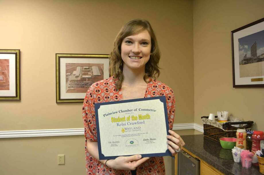 Chamber Student of the Month Doug McDonough/Plainview Herald Kelsi Crawford, 21, Wayland Baptist University senior from Ranger, was introduced Tuesday as the Plainview Chamber of Commerce Student of the Month. Daughter of Dwaine and Gilda Crawford, she is majoring in elementary education and all-level special education with specialization in the severely impaired and medically fragile. Crawford served one year as a Wayland cheerleader, one year in Wayland Singers, three years in KDP Educators Honor Society and is 2015 Miss Wayland. She's been on the President's List four semesters, Dean's List one semester and received the School of Education Outstanding Student Award in 2015. Her hobbies include dance, pageants, gymnastics, quilting, baking, training her German Shepherd to become a therapy dog, learning Braille, teaching adult literacy and planning her December wedding. She is a member of College Heights Baptist Church. Following graduation she hopes to teach special education in public schools before opening a dance student for children and adults with special needs. She also hopes to create a pageant for girls with special needs and disabilities.