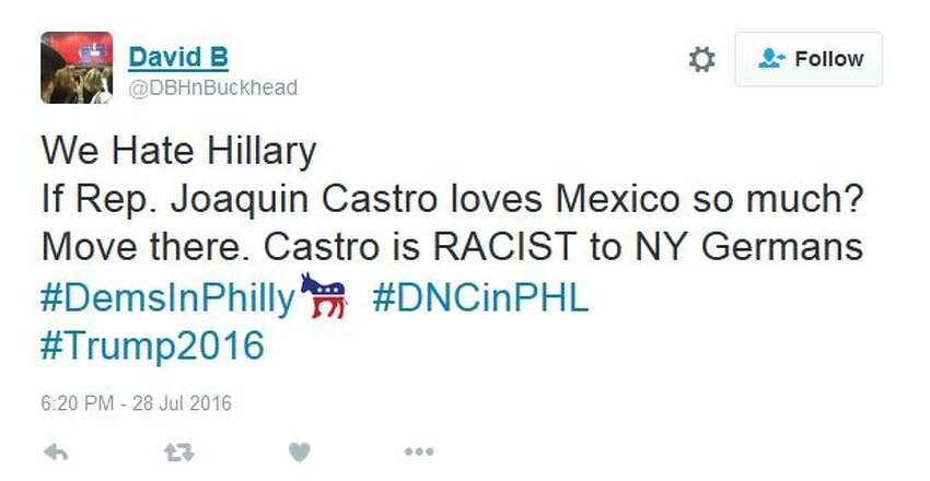 David B ‏@DBHnBuckhead We Hate Hillary If Rep. Joaquin Castro loves Mexico so much? Move there. Castro is RACIST to NY Germans #DemsInPhilly #DNCinPHL #Trump2016