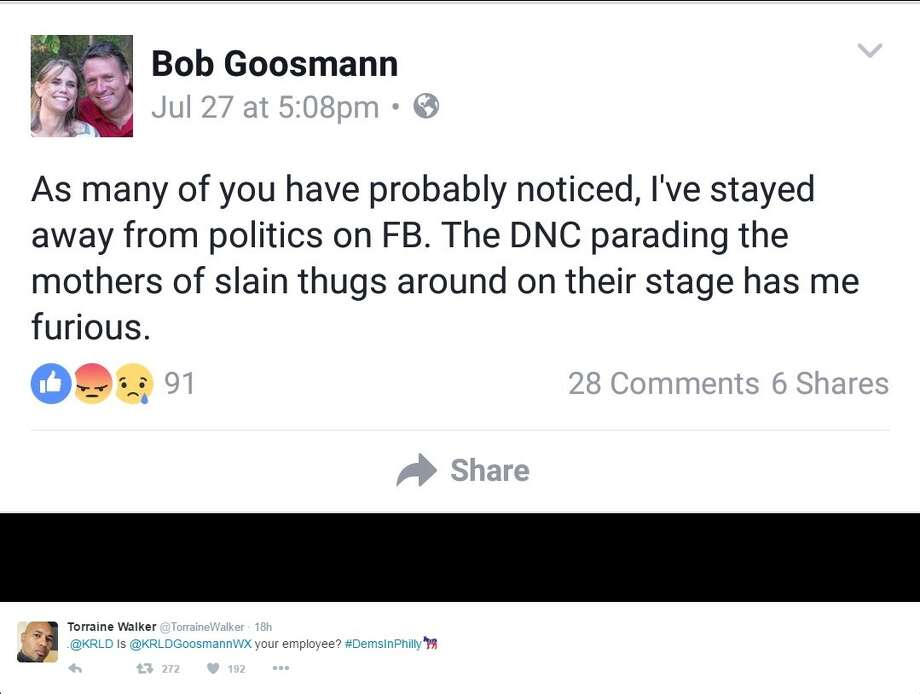 "Twitter user Torraine Walker tweeted a screenshot of KRLD Meteorologist Bob Goosmann's Facebook page July 28.Goosmann's status read: ""As many of you have probably noticed, I've stayed away from politics on FB. The DNC parading the mothers of slain thugs around on their stage has me furious."" Photo: Courtesy/Twitter"