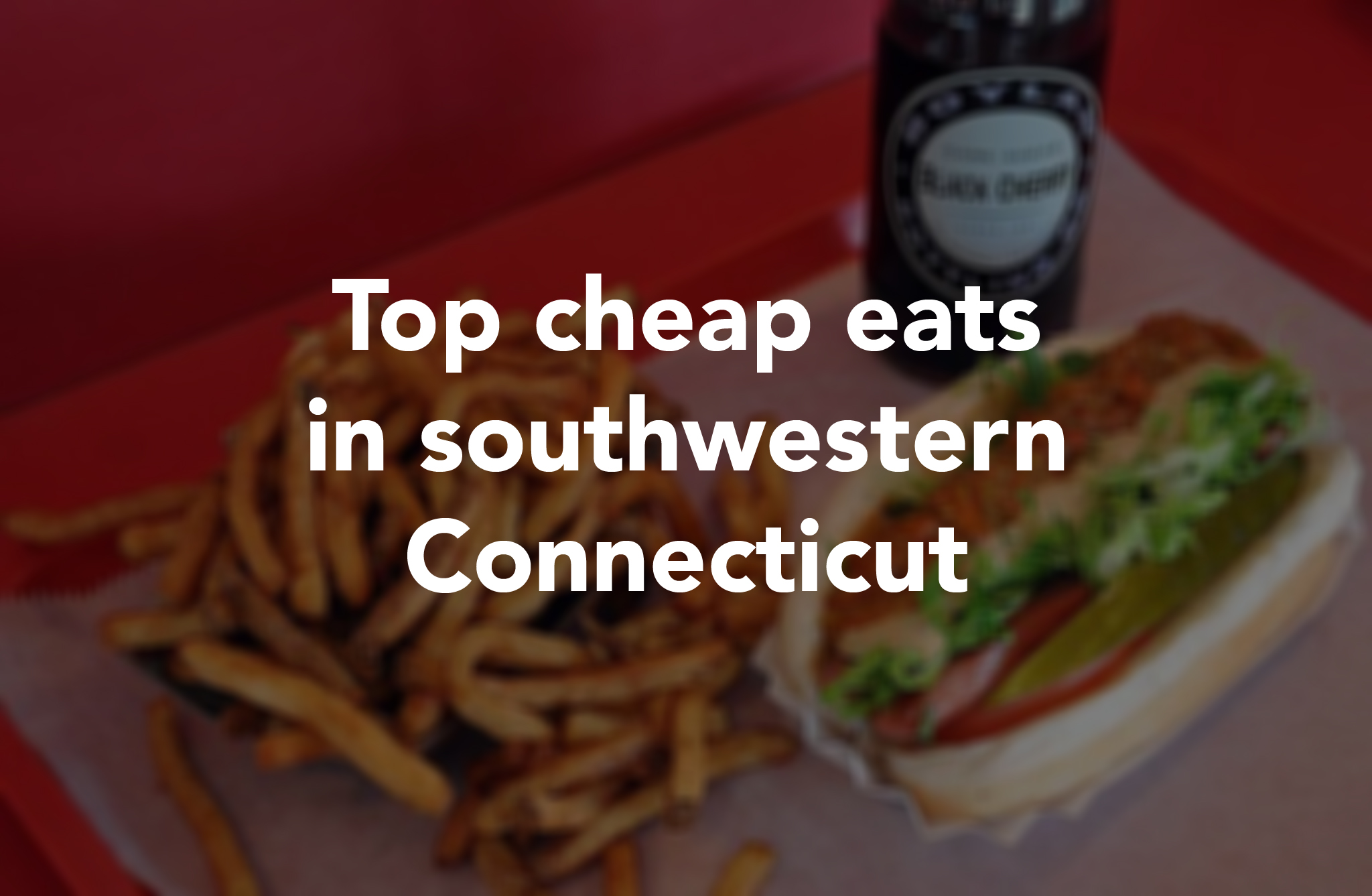 Where to find our favorite cheap eats in southwestern Connecticut ...