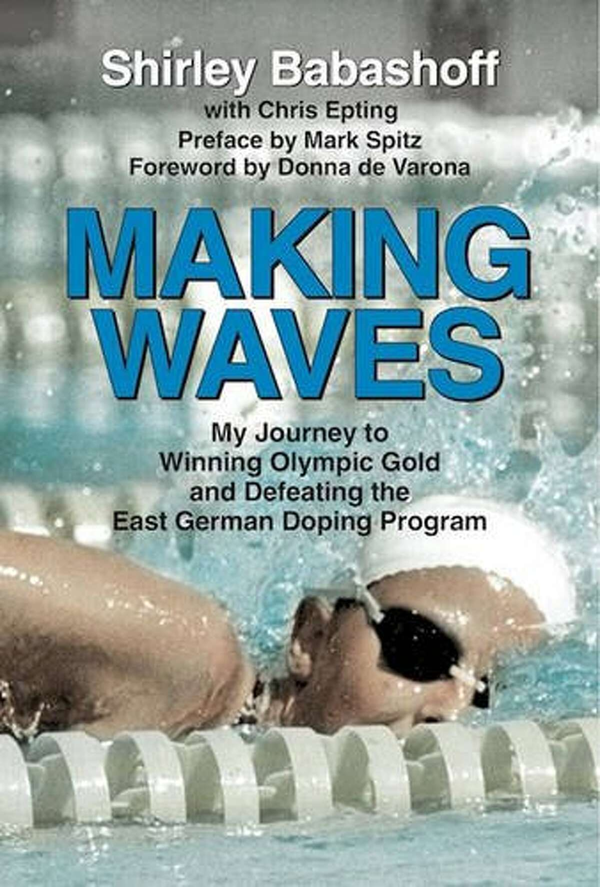 """Making Waves: My Journey to Winning Olympic Gold and Defeating the East German Doping Program By Shirley Babashoff with Chris Epting Swimmer Shirley Babashoff set 39 American records and 11 world records in her career, and in the 1976 Games she was poised to become """"the female Mark Spitz."""" But when she voiced her suspicion that the East German women's swimming team was doping, she was vilified and accused of poor sportsmanship. Forty years later, the gold medalist tells her version of the story."""