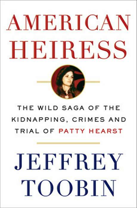 """""""American Heiress: The Wild Saga of the Kidnapping, Crimes and Trial of Patty Hearst,"""" by Jeffrey Toobin. Photo: Doubleday, TNS"""