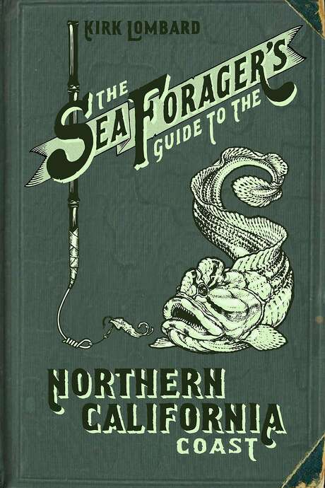"""The Sea Forager's Guide to the Northern California Coast"" by Kirk Lombard with illustrations by Leighton Kelly. Photo: Heyday"