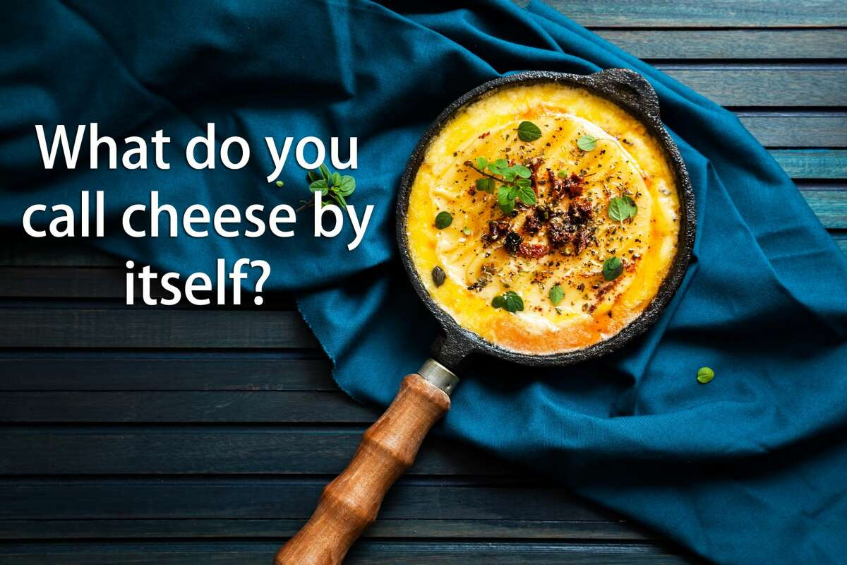 What do you call cheese by itself?