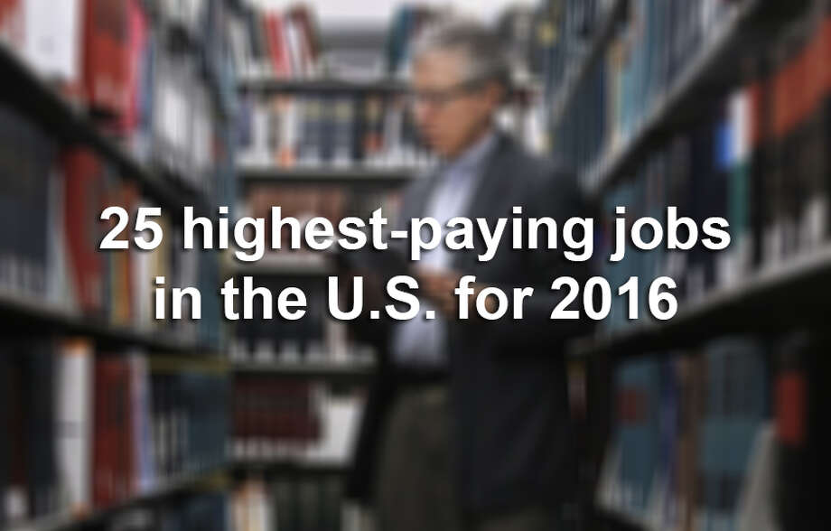 Keep clicking to view the 25 highest-paying jobs in the U.S. for 2016. Photo: File