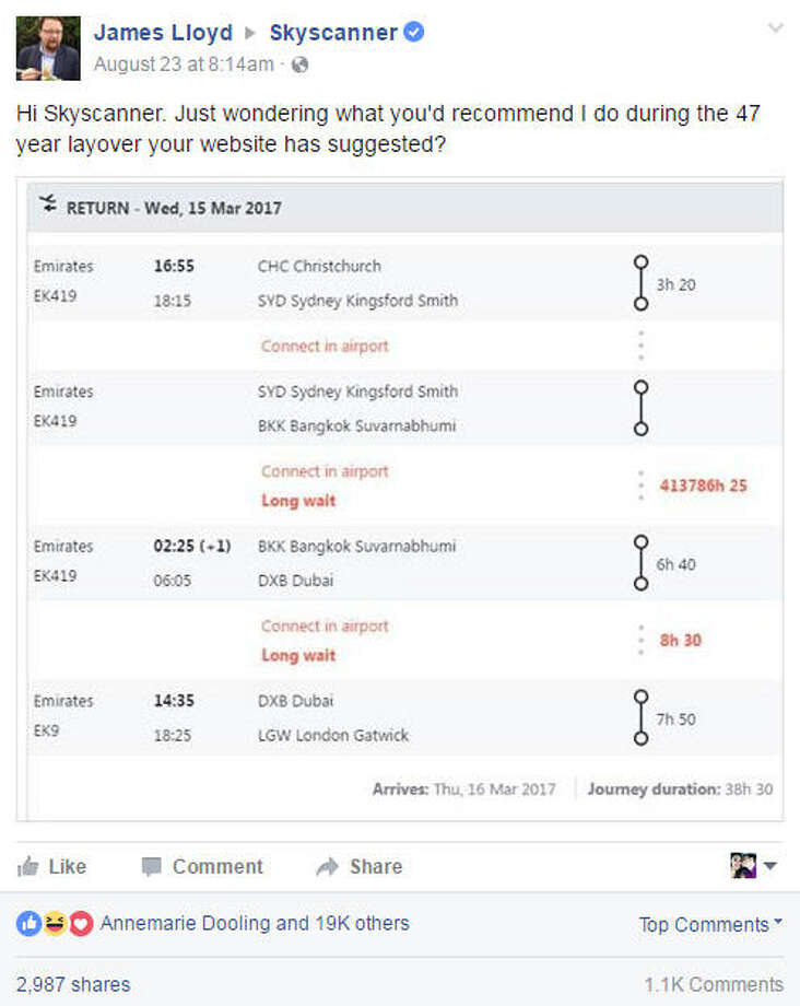 A man looking for a getaway on the United Kingdom's airline search engine, Skyscanner was surprised when the app suggested a 413786 hour and 25 minute (about 47 years) layover. Photo: James Lloyd Facebook Photo: James Lloyd Facebook