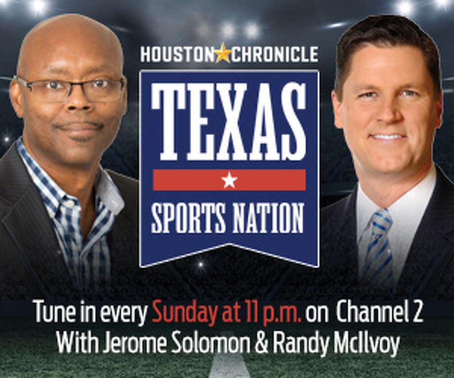 Watch Jerome Solomon and Randy McIlvoy on Texas Sports Nation from the Houston Chronicle Sundays at 11 p.m. on KPRC 2. Photo: Houston Chronicle