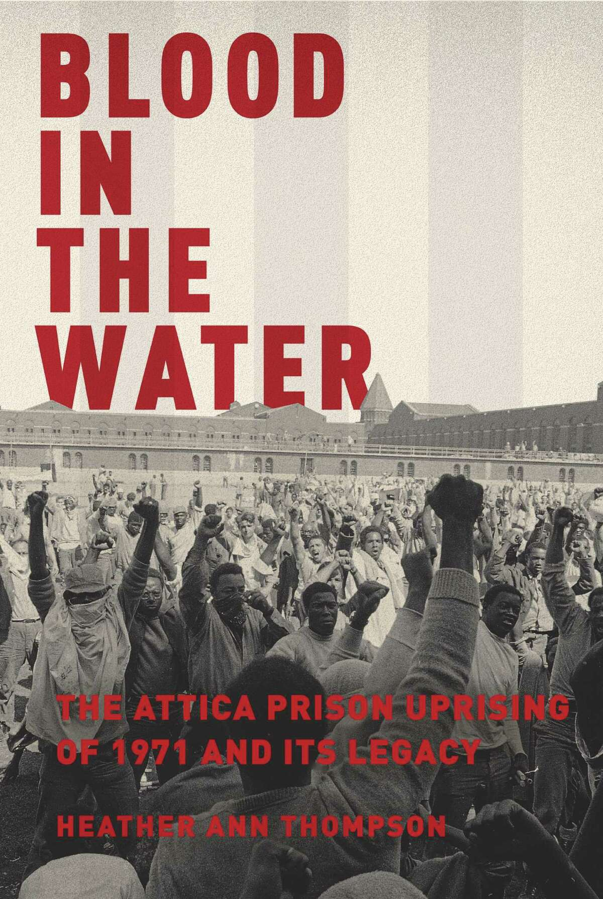 """""""Blood in the Water,""""author Heather Ann Thompson?'s acclaimed new chronicle of the 1971 Attica uprising casts new light on the carnage of the state?'s retaking of the prison, and the decades-long legal battles."""