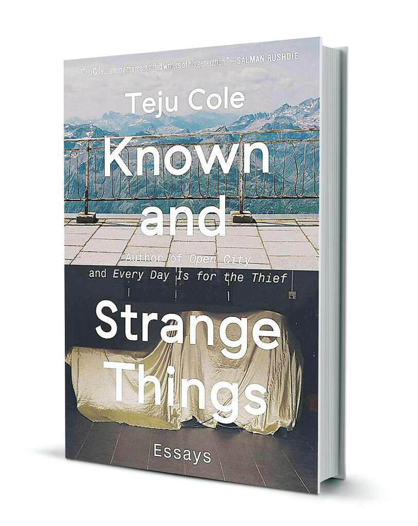 in known and strange things teju cole s essays explore literary  in known and strange things teju cole s essays explore literary visual travel culture