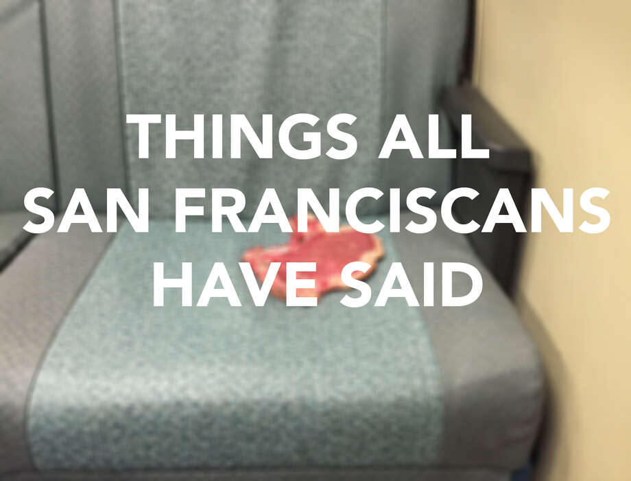Click through to see some of the phrases uttered by all San Franciscans at one time or another. Photo: Photo Illustration / Photo Courtesy Of Jennifer Christensen