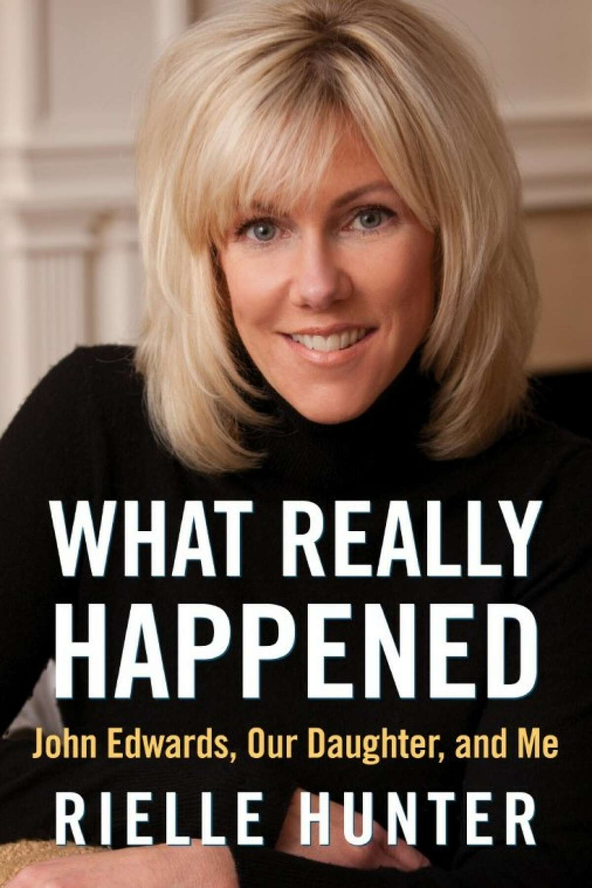"""This photo provided by RMT PR Management shows the cover of """"What Really Happened,"""" a memoir about Rielle Hunter, her relationship with former presidential candidate and Sen. John Edwards and their daughter. The memoir is set to be released June 26. Edwards and Hunter had an affair while the Democrat was running for the White House in 2008 and have a daughter together, Frances Quinn Hunter."""