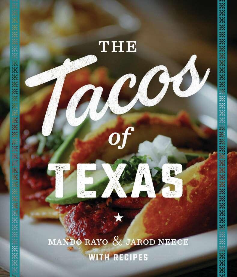 "Cover: ""The Tacos of Texas"" by Mando Rayo and Jarod Neece (University of Texas Press). Photo: University Of Texas Press"