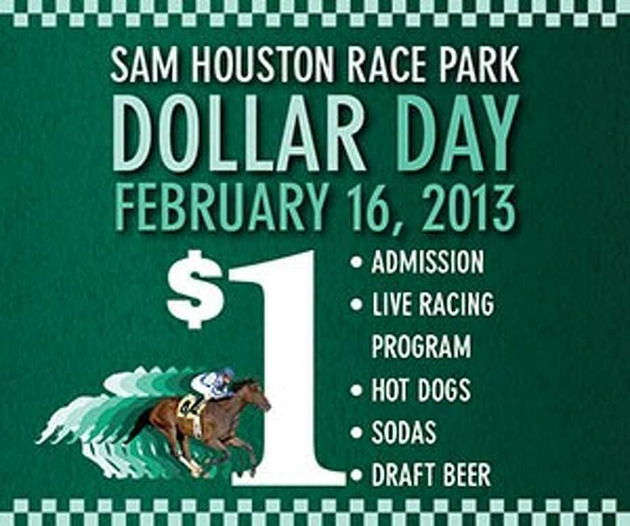 Sam Houston Race Park will host Dollar Day this Saturday, Feb. 16 where admission, live racing programs, hot dogs, sodas and draft beer will be available for just $1.