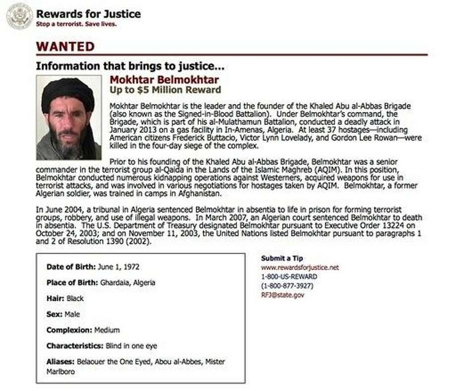This wanted poster from the website of the U.S. State Department's Rewards For Justice program shows a mugshot of Mokhtar Belmokhtar, charged with leading the attack on a gas plant in Algeria in 2013 that killed at least 35 hostages, including three Americans. The U.S military said on Monday it likely killed the al-Qaida-linked militant leader when it launched airstrikes in eastern Libya over the weekend. Photo: HOGP
