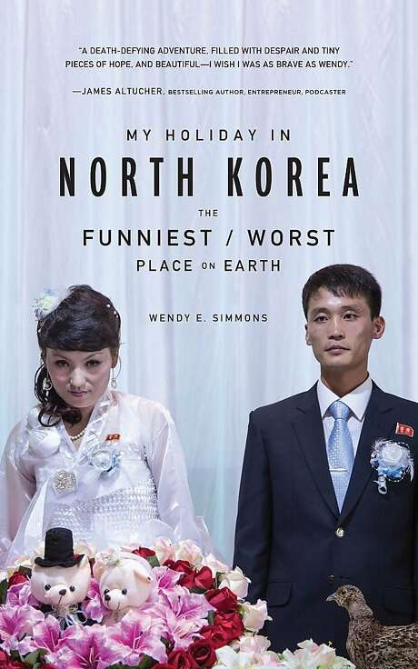 "Wendy E. Simmons chronicles her absurd encounters and adventures in a controlled society, in ""My Holiday in North Korea: The Funniest / Worst Place on Earth."" Photo: Rosetta Books"