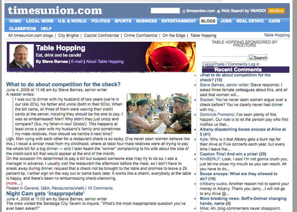 "The oldest screenshot of Table Hopping preserved in the Wayback Machine, an archive of web sites, dates to  June 4, 2009. The site has changed looks over the years, and although no baby photos exist of the birth of Table Hopping, here is the first line from the first post, published at 2:15 p.m. on October 19, 2006:""Welcome to the virtual version of Table Hopping, otherwise known as the blog component of the world-renowned, er, locally famous, er little restaurant column I've been writing for the Times Union for the past three years."" Read it here."