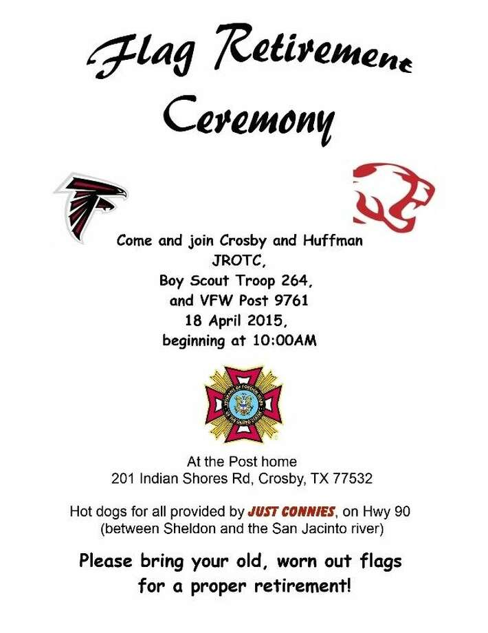 The Crosby and Huffman ROTC along with Boy Scout Troop 264 invites the community to a Flag Retirement Ceremony at the Veterans of Foreign Wars Post 9761 located at 201 Indian Shores Road in Crosby on April 18 at 10 a.m.