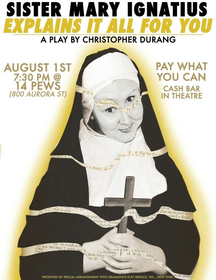 Rabbit Foot Productions presents the satirical comedy Sister Mary Ignatius Explains It All For You Aug. 1 at 7:30 p.m. at 14 Pews on 800 Aurora Street in the Houston Heights.