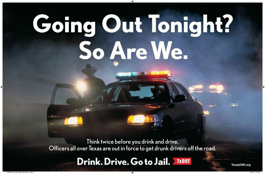 Labor Day 2014: Drink. Drive. Go to Jail. TxDOT and law enforcement team up to curb drunk driving over the weekend. Photo: TxDOT