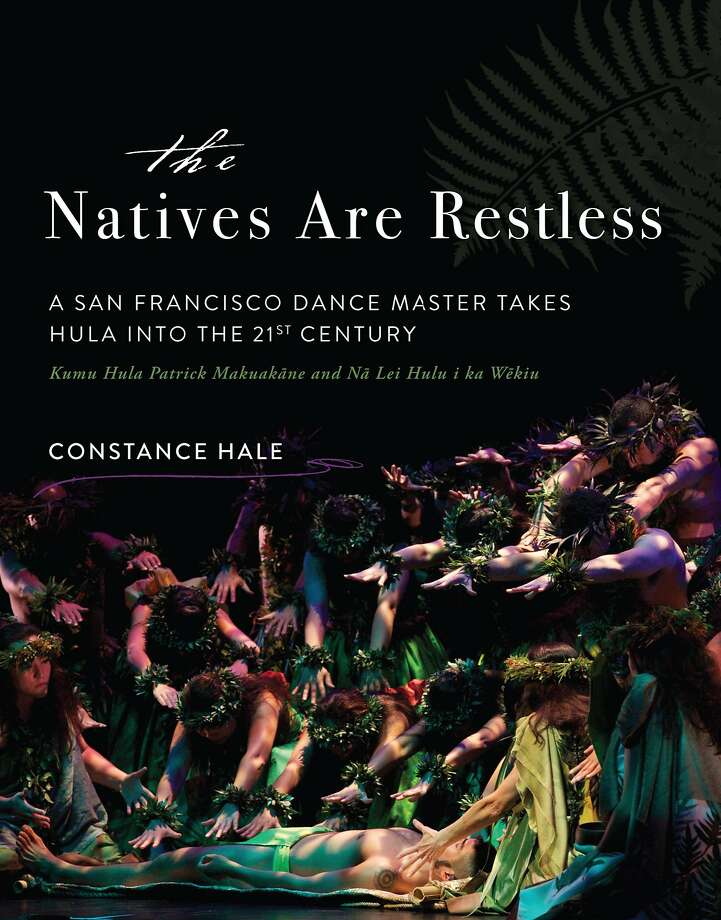 """The Natives are Restless: A San Francisco Dance Master Takes Hula into the 21st Century,"" by journalist Constance Hale. Photo: Na Lei Hulu And Spark Press"