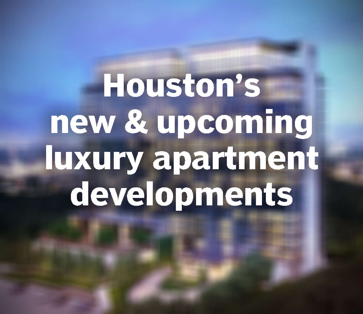 See what's new and upcoming in Houston's high-end apartment scene.